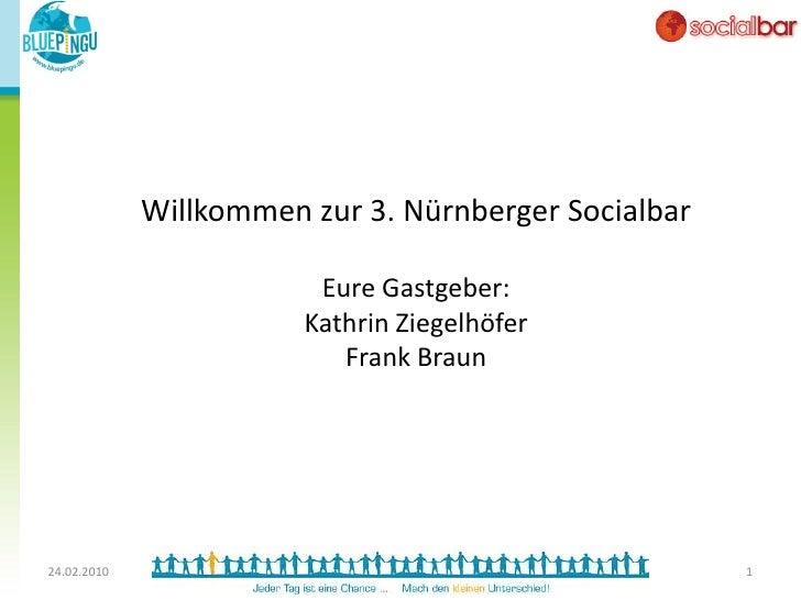 Willkommen zur 3. Nürnberger Socialbar                           Eure Gastgeber:                         Kathrin Ziegelhöf...