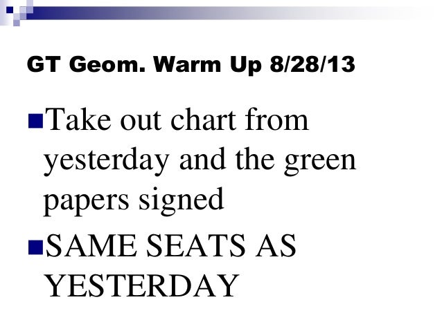 GT Geom. Warm Up 8/28/13 Take out chart from yesterday and the green papers signed SAME SEATS AS YESTERDAY