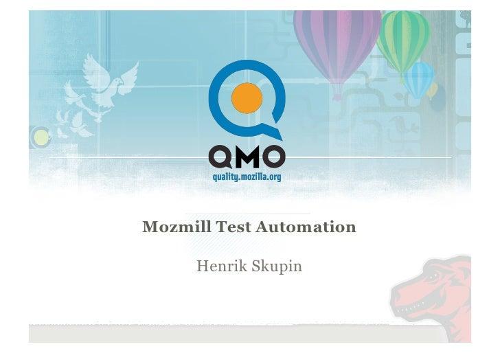 Mozmill Test Automation       Henrik Skupin