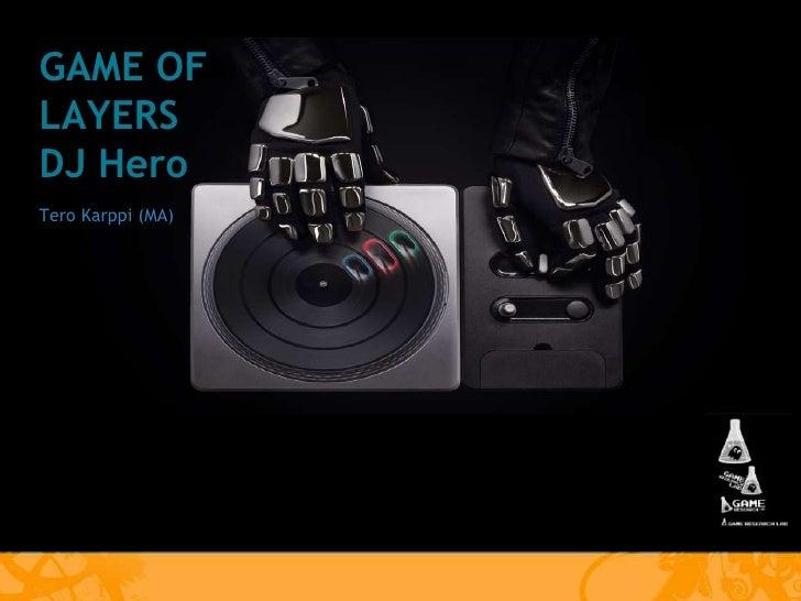 GAME OF LAYERS DJ Hero<br />Tero Karppi (MA)<br />