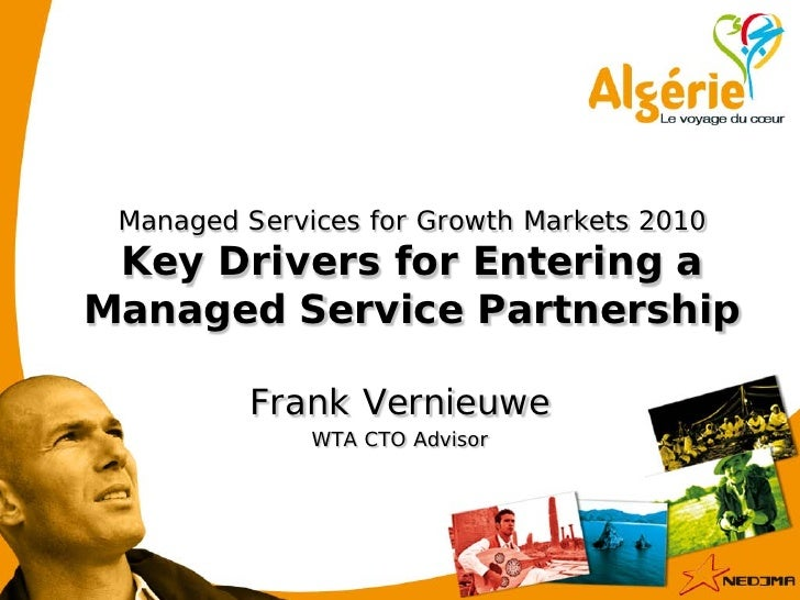 Managed Services for Growth Markets 2010  Key Drivers for Entering a Managed Service Partnership           Frank Vernieuwe...
