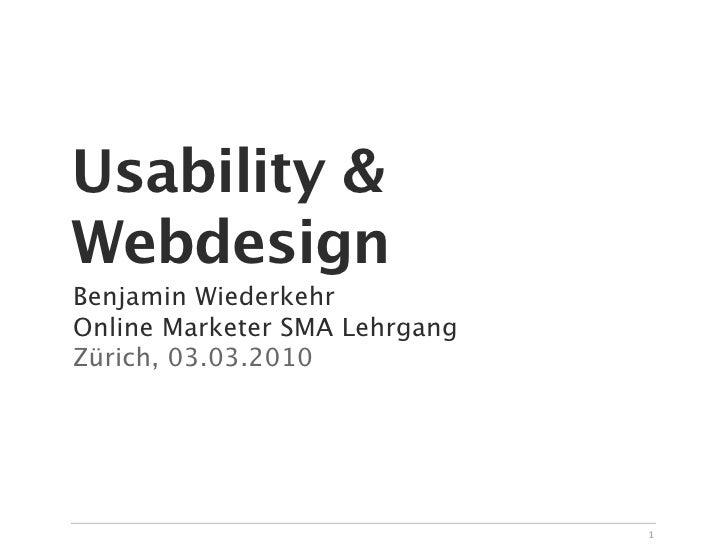 Usability & Webdesign Benjamin Wiederkehr Online Marketer SMA Lehrgang Zürich, 03.03.2010                                 ...