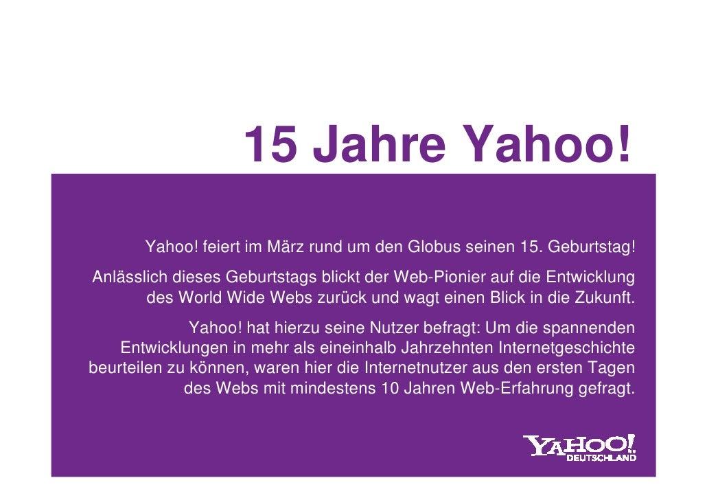 15 Jahre Yahoo!        Yahoo! feiert im März rund um den Globus seinen 15. Geburtstag! Anlässlich dieses Geburtstags blick...