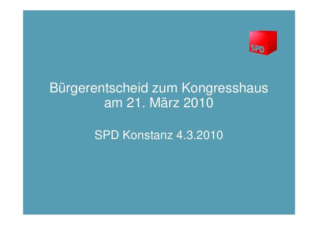 Bürgerentscheid zum Kongresshaus         am 21. März 2010        SPD Konstanz 4.3.2010