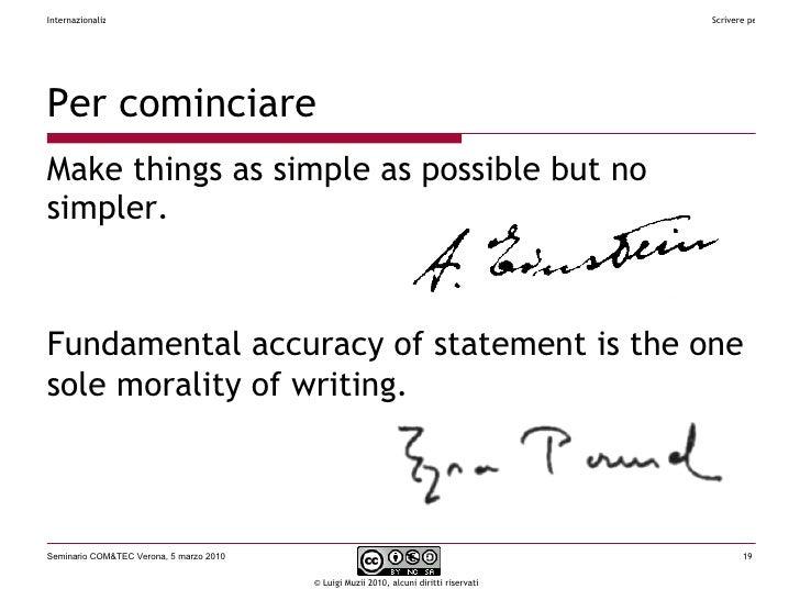 Per cominciare <ul><li>Make things as simple as possible but no simpler. </li></ul>Fundamental accuracy of statement is th...