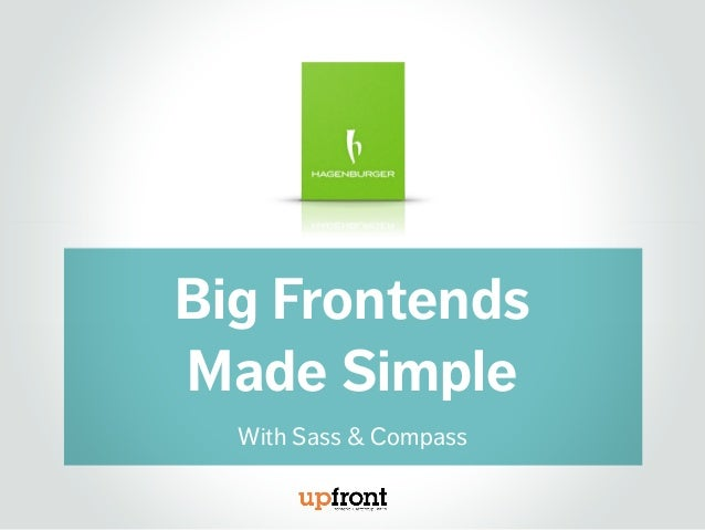 Big Frontends Made Simple With Sass & Compass