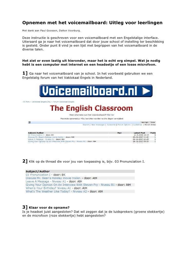 Opnemen met het voicemailboard: Uitleg voor leerlingen Met dank aan Paul Goossen, Dalton Voorburg.  Deze instructie is ges...