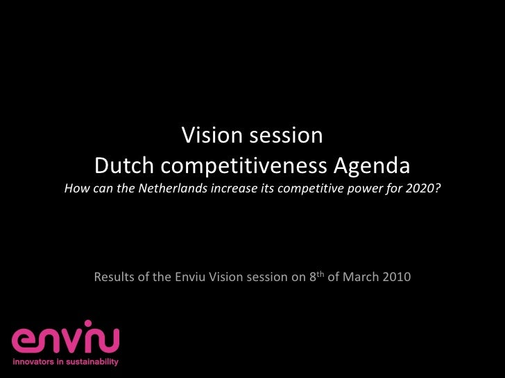 Vision session      Dutch competitiveness Agenda How can the Netherlands increase its competitive power for 2020?         ...
