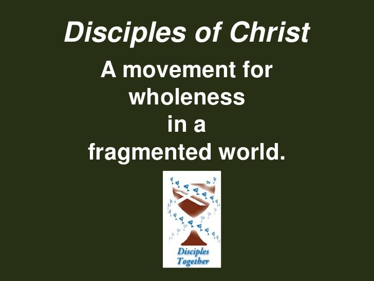 Disciples of Christ<br />A movement for<br />wholeness<br />in a <br />fragmented world.<br />