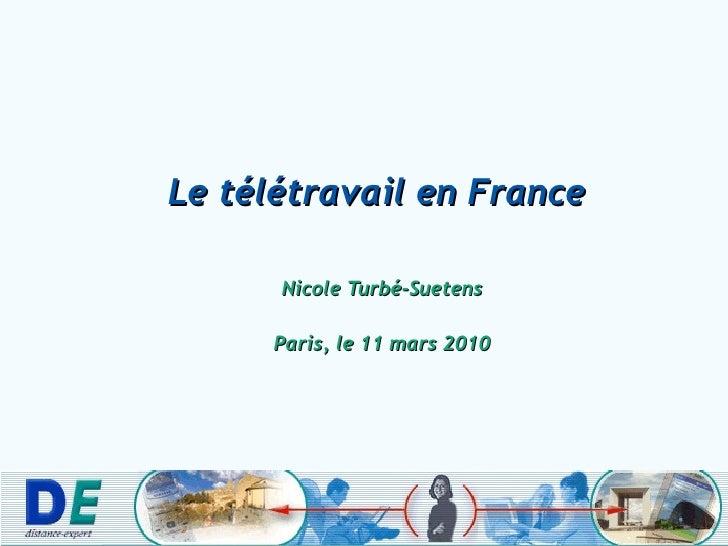 Le télétravail en France  Nicole Turbé-Suetens Paris, le 11 mars 2010
