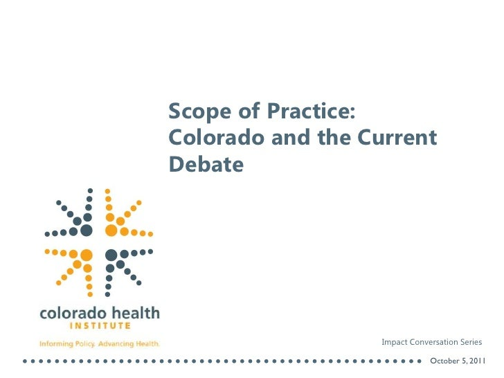 Scope of Practice:Colorado and the Current Debate<br />Impact Conversation Series<br />October 5, 2011<br />