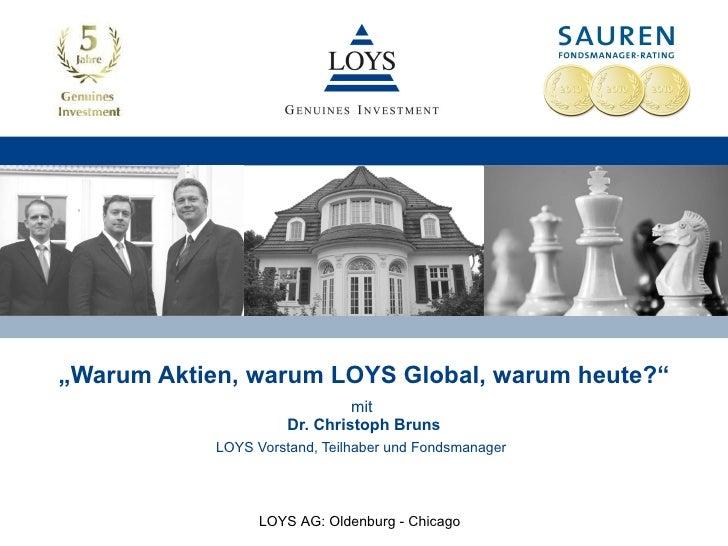 """"""" Warum Aktien, warum LOYS Global, warum heute?"""" mit  Dr. Christoph Bruns LOYS Vorstand, Teilhaber und Fondsmanager   LOYS..."""