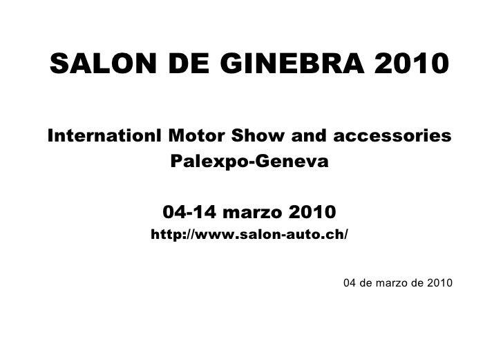 SALON DE GINEBRA 2010 Internationl Motor Show and accessories Palexpo-Geneva 04-14 marzo 2010 http://www.salon-auto.ch/ 04...