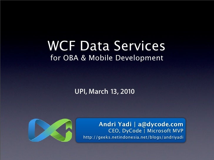 WCF Data Services for OBA & Mobile Development          UPI, March 13, 2010                  Andri Yadi | a@dycode.com    ...