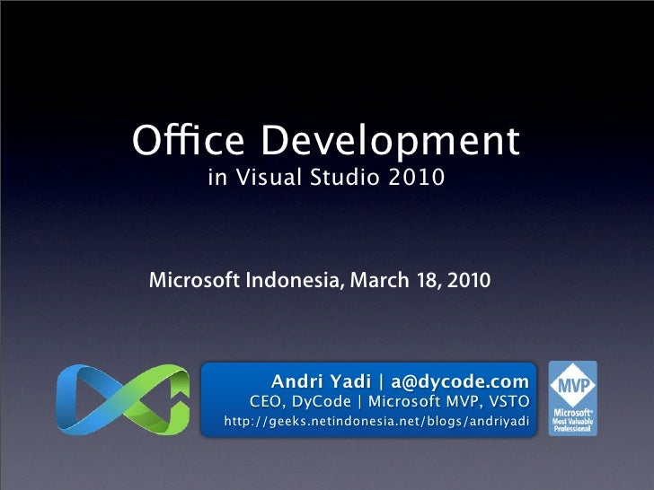 Office Development       in Visual Studio 2010    Microsoft Indonesia, March 18, 2010                 Andri Yadi | a@dycod...