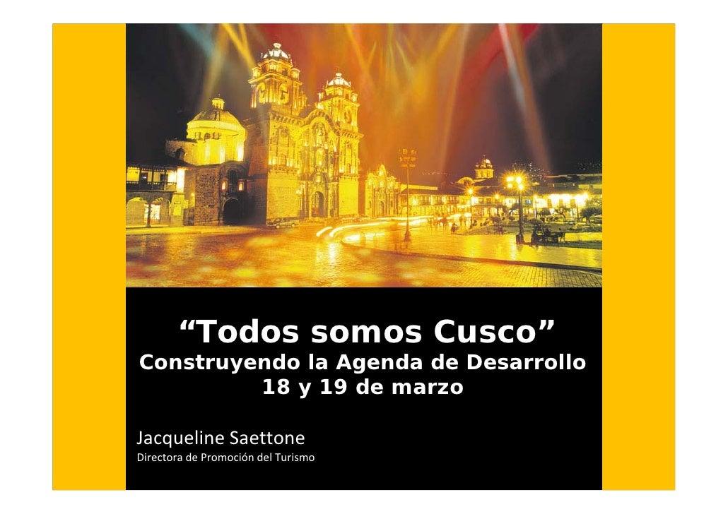 """""""Todos somos Cusco"""" Construyendo la Agenda de Desarrollo          18 y 19 de marzo  JacquelineSaettone..."""
