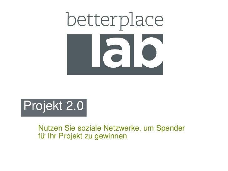 Projekt 2.0 Nutzen Sie soziale Netzwerke, um Spender für Ihr Projekt zu gewinnen