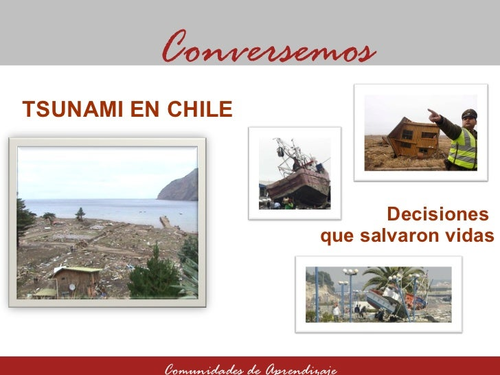 Decisiones  que salvaron vidas Conversemos Comunidades de Aprendizaje TSUNAMI EN CHILE