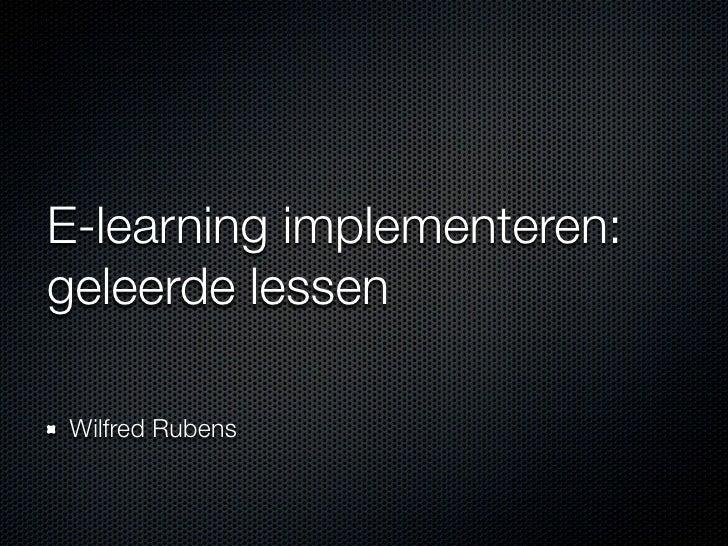 E-learning implementeren: geleerde lessen  Wilfred Rubens