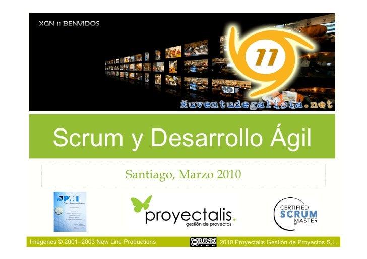 Scrum y Desarrollo Ágil                                Santiago, Marzo 2010     Imágenes © 2001–2003 New Line Productions ...