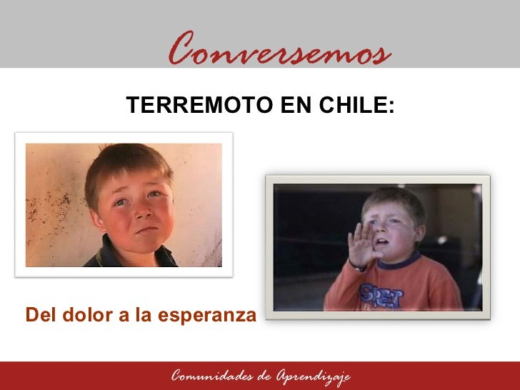 Del dolor a la esperanza Conversemos Comunidades de Aprendizaje TERREMOTO EN CHILE: