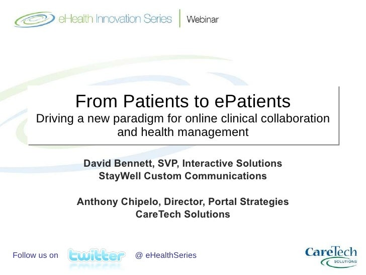 From Patients to ePatients Driving a new paradigm for online clinical collaboration and health management David Bennett, S...