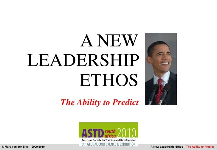 A NEW<br />Leadership Ethos<br />The Ability to Predict<br />© Marc van der Erve – 2009/2010A New Leadership Ethos – The A...