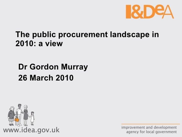 The public procurement landscape in 2010: a view  Dr Gordon Murray 26 March 2010