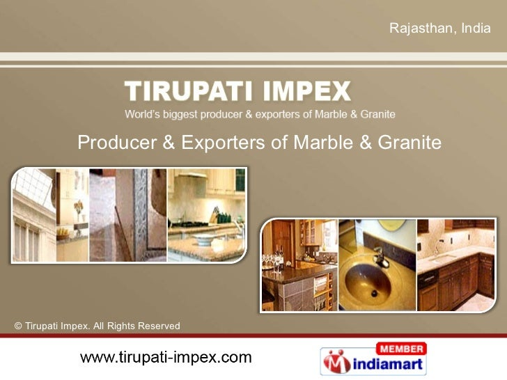 Rajasthan , India Producer & Exporters of Marble & Granite © Tirupati Impex. All Rights Reserved