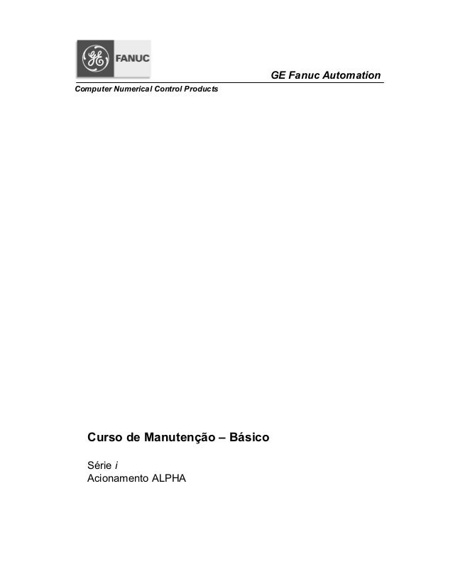 GE Fanuc Automation Computer Numerical Control Products Curso de Manutenção – Básico Série i Acionamento ALPHA
