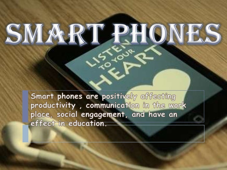 SMART PHONES<br />Smart phones are positively affecting productivity , communication in the work place, social engagement,...