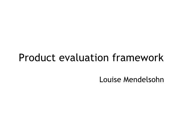 Product evaluation framework Louise Mendelsohn