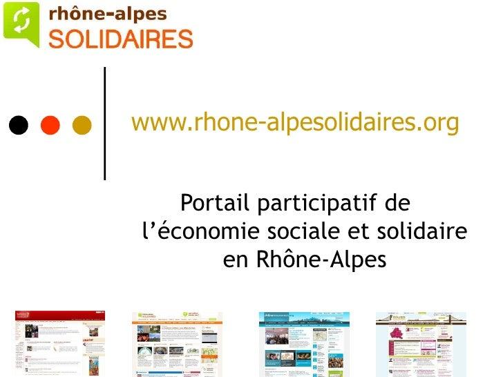 www.rhone-alpesolidaires.org       Portail participatif de l'économie sociale et solidaire         en Rhône-Alpes