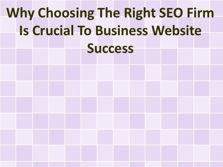 Why Choosing The Right SEO Firm Is Crucial To Business Website             Success