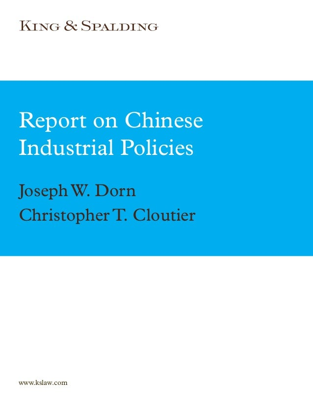 Report on ChineseIndustrial PoliciesJoseph W. DornChristopher T. Cloutierwww.kslaw.com