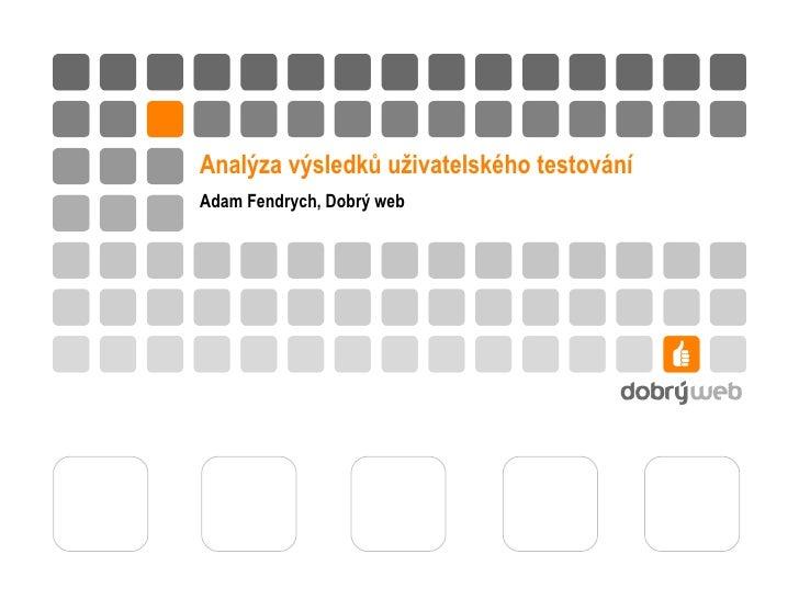 Analýza výsledků uživatelského testování Adam Fendrych, Dobrý web