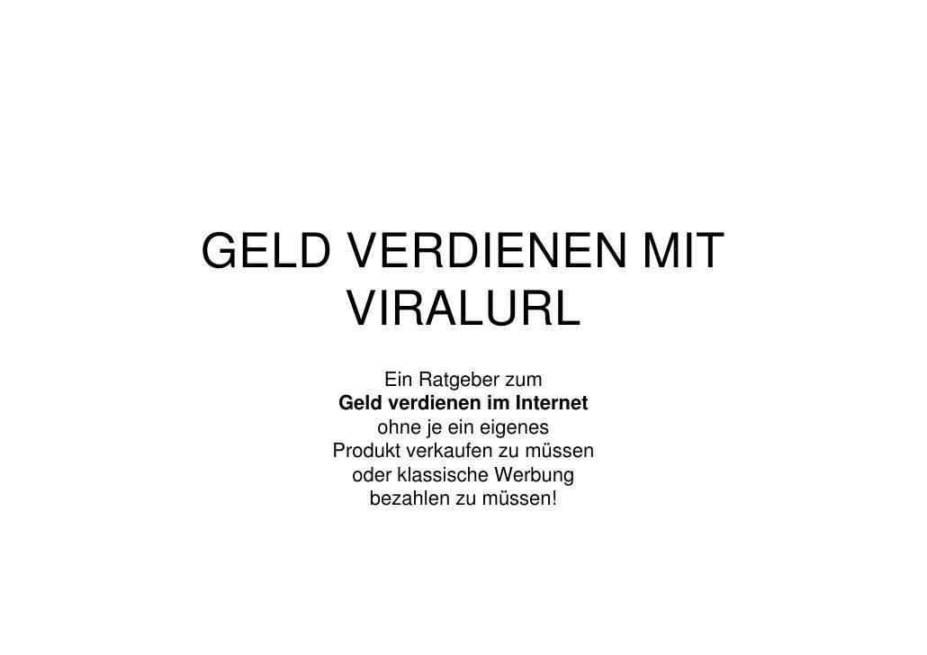 GELD VERDIENEN MIT      VIRALURL           Ein Ratgeber zum     Geld verdienen im Internet          ohne je ein eigenes   ...