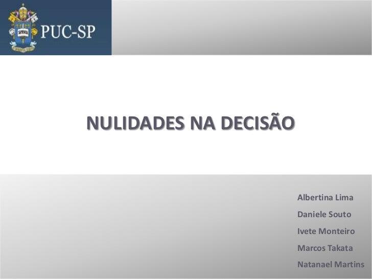 NULIDADES NA DECISÃO<br />Albertina Lima<br />Daniele Souto<br />Ivete Monteiro<br />Marcos Takata<br />Natanael Martins<b...