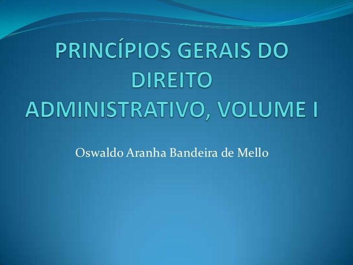 PRINCÍPIOS GERAIS DO DIREITO ADMINISTRATIVO, VOLUME I<br />Oswaldo Aranha Bandeira de Mello<br />