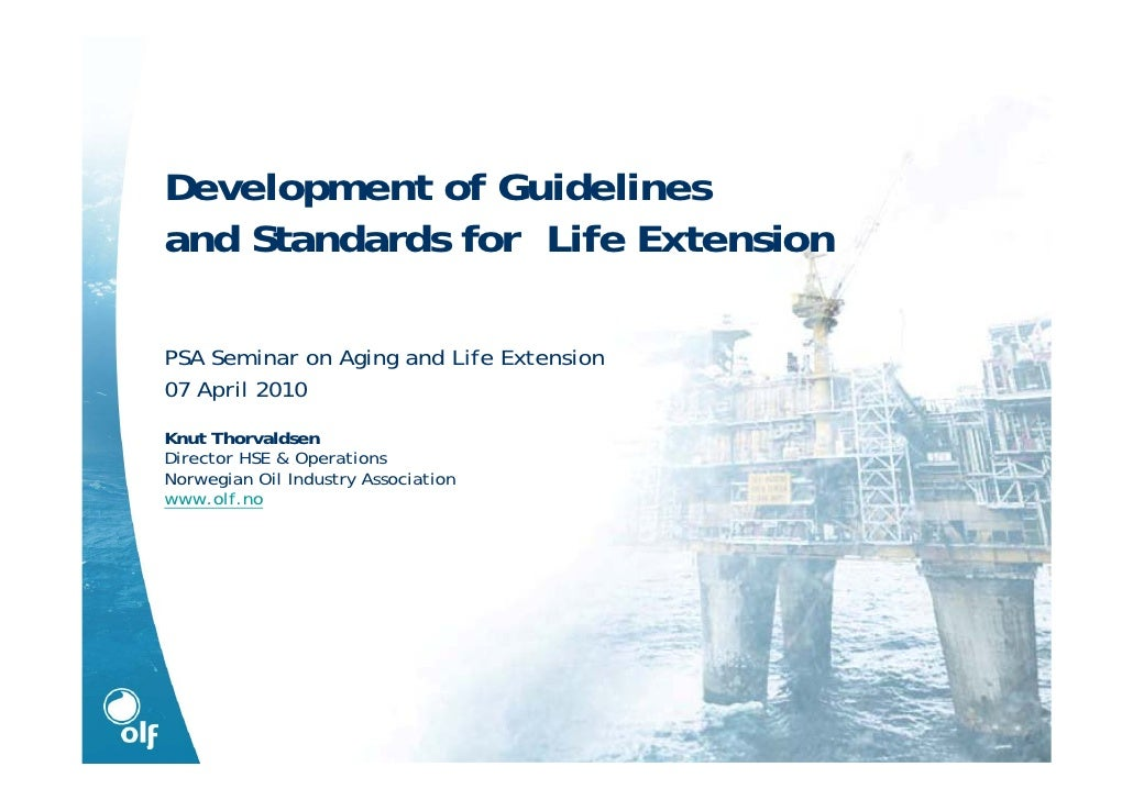 Development of Guidelines and Standards for Life Extension  PSA Seminar on Aging and Life Extension 07 April 2010 Knut Tho...