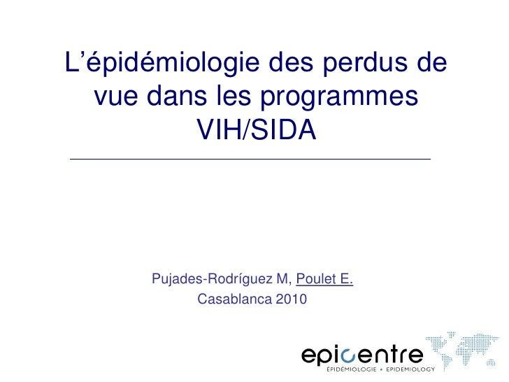 L'épidémiologie des perdus de   vue dans les programmes           VIH/SIDA           Pujades-Rodríguez M, Poulet E.       ...