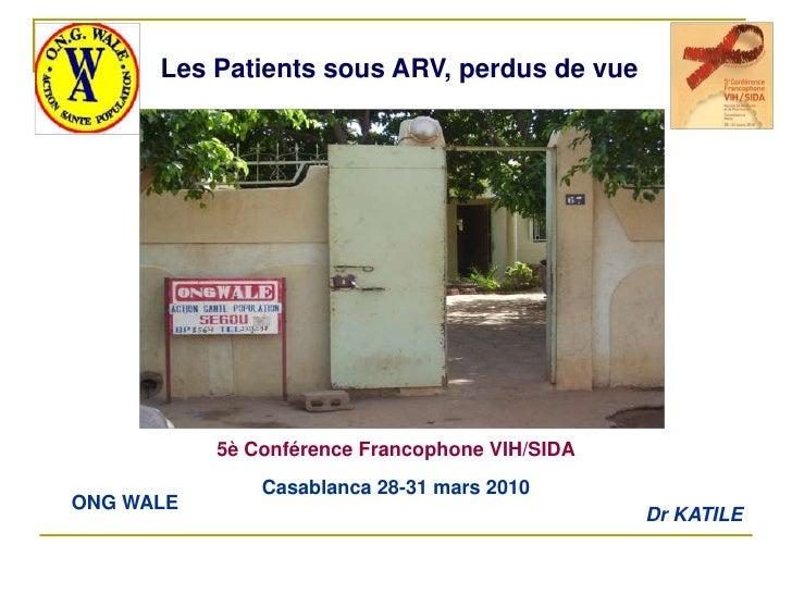 Les Patients sous ARV, perdus de vue                5è Conférence Francophone VIH/SIDA                Casablanca 28-31 mar...