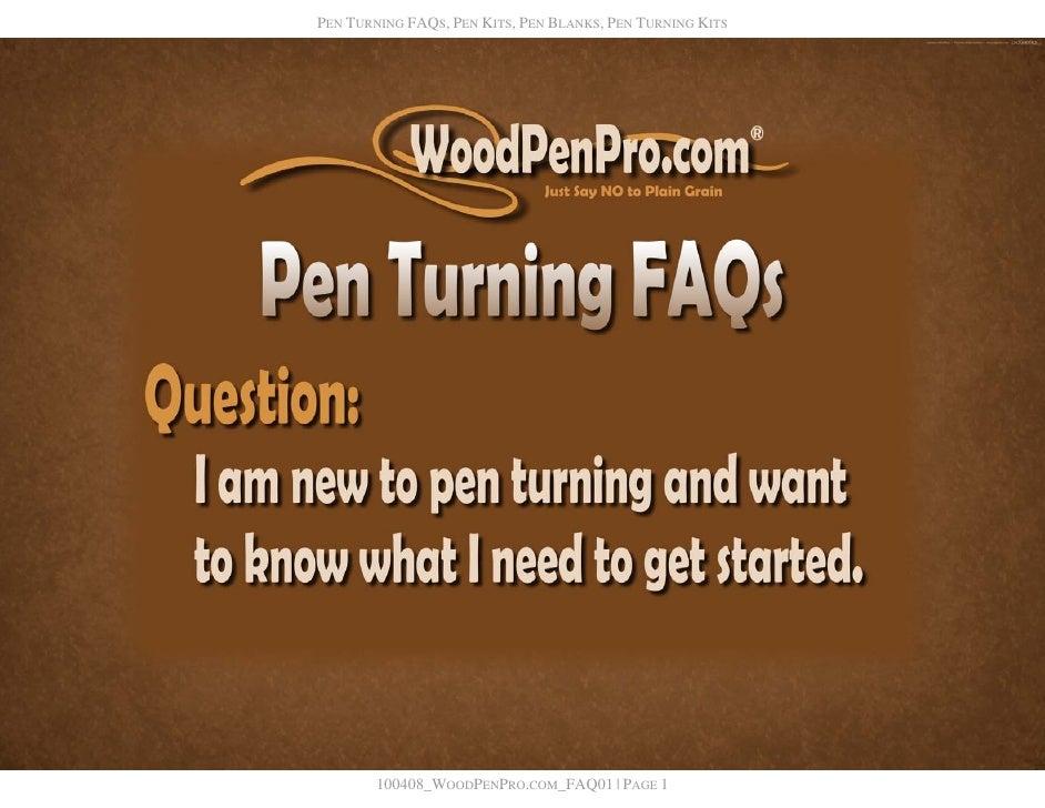 PEN TURNING FAQS, PEN KITS, PEN BLANKS, PEN TURNING KITS             100408_WOODPENPRO.COM_FAQ01   PAGE 1