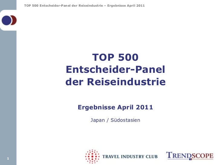 TOP 500Entscheider-Panelder ReiseindustrieErgebnisse April 2011Japan / Südostasien<br />1<br />