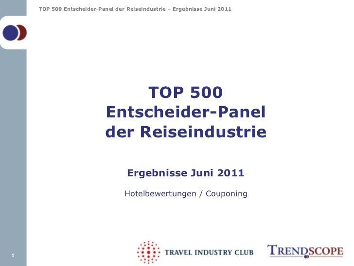 TOP 500Entscheider-Panelder ReiseindustrieErgebnisse Juni 2011Hotelbewertungen / Couponing<br />1<br />