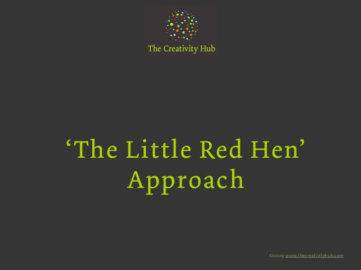 'The Little Red Hen'     Approach                 ©2009 www.thecreativityhub.com