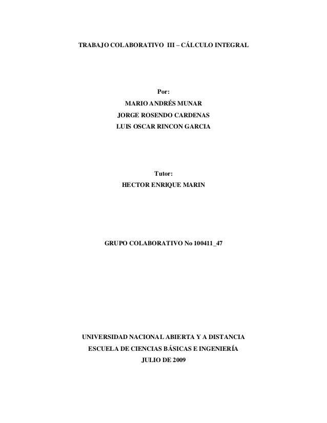 TRABAJO COLABORATIVO III – CÁLCULO INTEGRALPor:MARIO ANDRÉS MUNARJORGE ROSENDO CARDENASLUIS OSCAR RINCON GARCIATutor:HECTO...