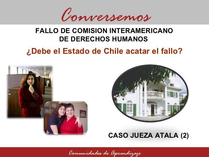 ¿Debe el Estado de Chile acatar el fallo? Comunidades de Aprendizaje FALLO DE COMISION INTERAMERICANO  DE DERECHOS HUMANOS...