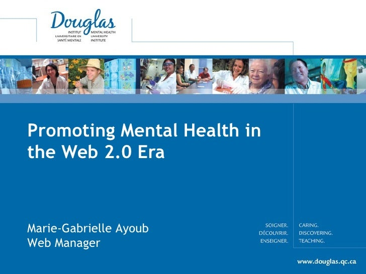 Promoting Mental Health in the Web 2.0 Era Marie-Gabrielle Ayoub  Web Manager