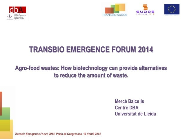 Mercè Balcells / Agrofood wastes: how biotechnology can provide alternatives to reduce the amounts of wastes